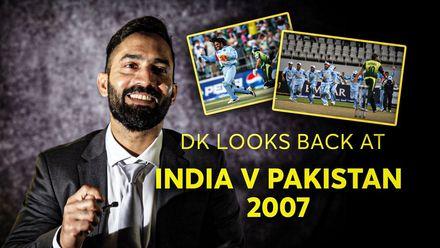 DK looks back at India v Pakistan 2007
